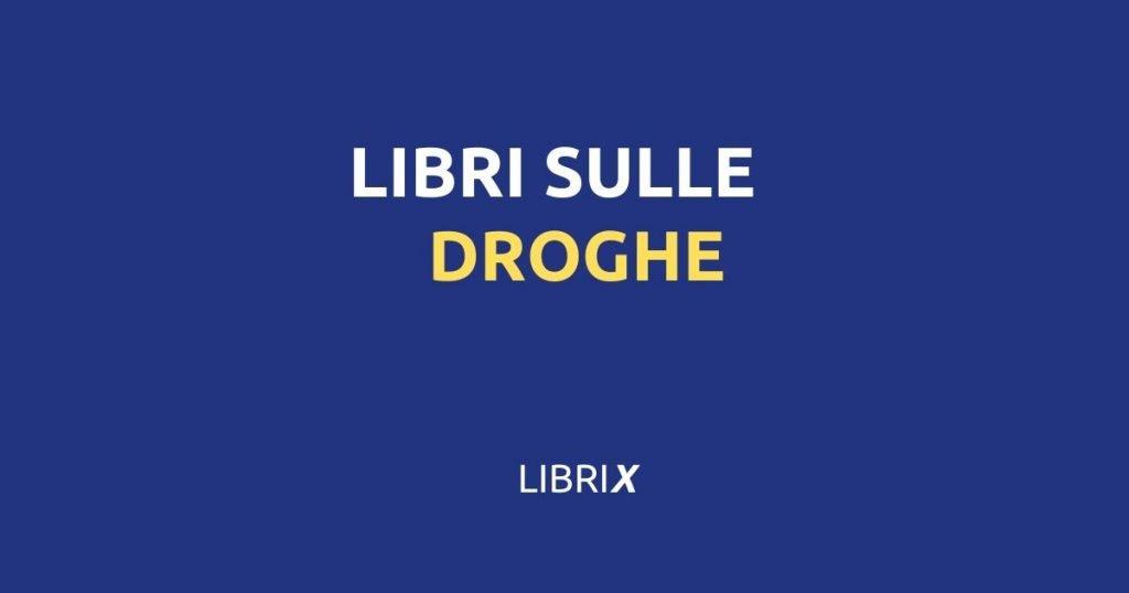 LIBRI SULLE DROGHE