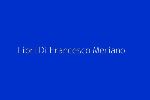 Libri Di Francesco Meriano
